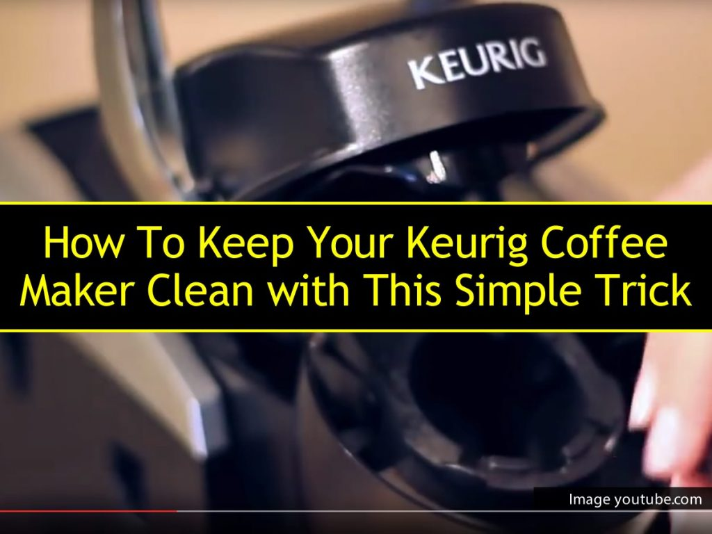 How To Keep Your Keurig Coffee Maker Clean with This Simple Trick
