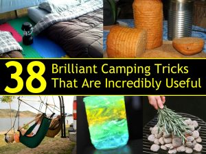 38 Brilliant Camping Tricks That Are Incredibly Useful